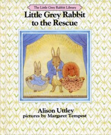 Little Grey Rabbit to the Rescue - Alison Uttley, Margaret Tempest