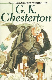 The Selected Works of G.K. Chesterton - G.K. Chesterton
