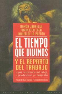 El Tiempo Que Vivimos y el Reparto del Trabajo: La Gran Transformacion del Trabajo, la Jornada Laboral y el Tiempo Libre - Ramon Jauregui
