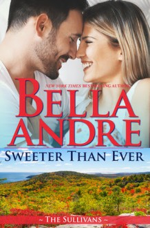 Sweeter than Ever - Bella Andre