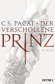 Der verschollene Prinz: Roman - C.S. Pacat,Viola Siegemund