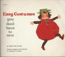 Easy Costumes You Don't Have to Sew - Goldie Taub Chernoff, Margaret A. Hartelius