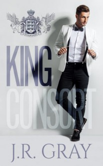 King Consort - J.R. Gray