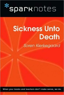 Sickness Unto Death (SparkNotes Philosophy Guide) - SparkNotes Editors