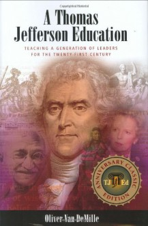 A Thomas Jefferson Education: Teaching a Generation of Leaders for the Twenty-first Century - Oliver DeMille