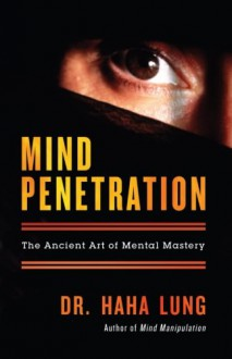 Mind Penetration: The Ancient Art of Mental Mastery - Haha Lung