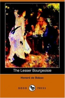 The Lesser Bourgeoisie - Honoré de Balzac