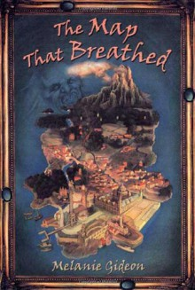 The Map That Breathed - Melanie Gideon