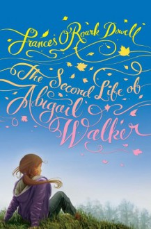 The Second Life of Abigail Walker - Frances O'Roark Dowell
