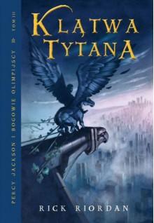 Klątwa Tytana (Percy Jackson i Bogowie Olimpijscy #3 ) - Rick Riordan, Agnieszka Fulińska