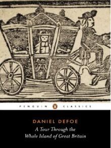 A Tour Through the Whole Island of Great Britain : Abridged Edition - Daniel Defoe, Pat Rodgers