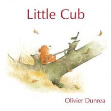 Little Cub - Olivier Dunrea