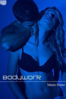 Bodywork - Marie Harte