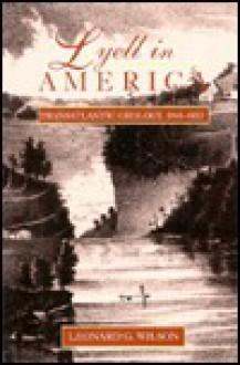 Lyell in America: Transatlantic Geology, 1841-1853 - Leonard G. Wilson