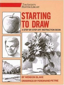 Starting to Draw (Artist's Painting Library) - Wendon Blake, Ferdinand Petrie