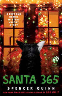 Santa 365: A Chet and Bernie Mystery eShort Story (The Chet and Bernie Mystery Series) - Spencer Quinn