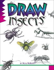 Draw Insects (Learn to Draw) - Doug Dubosque, D.C. Dubosque