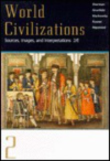World Civilizations: Sources, Images, and Interpretations - Dennis Sherman, A. Tom Grunfeld, Gerald E. Markowitz, David Rosner, Linda Heywood