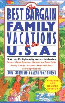 Best Bargain Family Vacations, U. S. A.: More than 250 high-quality, low-cost destinations: Resorts, Dude Ranches, National State Parks, Family Camps, ... (Best Bargain Family Vacations in the USA) - Laura Sutherland