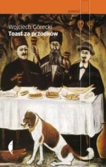 Toast za przodków - Wojciech Górecki