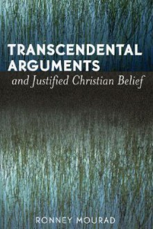 Transcendental Arguments and Justified Christian Belief - Ronney Mourad