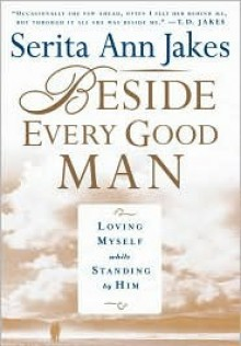 Beside Every Good Man: Loving Myself While Standing By Him - Serita Ann Jakes