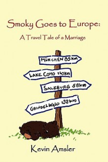 Smoky Goes to Europe: A Travel Tale of a Marriage - Kevin Amsler