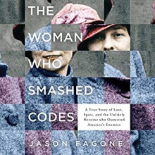 The Woman Who Smashed Codes: A True Story of Love, Spies, and the Unlikely Heroine who Outwitted America's Enemies - Jason Fagone, Cassandra Campbell