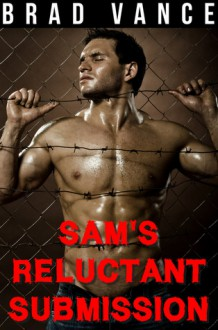 Sam's Reluctant Submission - Brad Vance