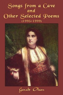 Songs from a Cave and Other Selected Poems: 1995-1999 - Gerald Olson
