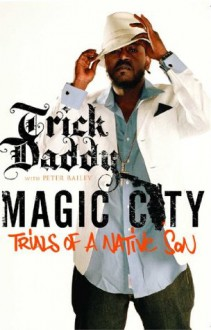 Magic City: Trials of a Native Son - Trick Daddy, Peter Bailey