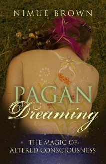 Pagan Dreaming: The Magic Of Altered Consciousness - Nimue Brown