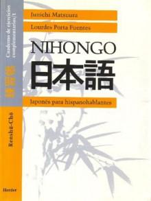 Japonés Para Hispanohablantes: Cuaderno De Ejercicios, Complementarios = Renshuu Choo - Junichi Matsuura, Lourdes Porta Fuentes