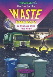 How You Can Use Waste Energy to Heat and Light Your Home - Claire O'Neal