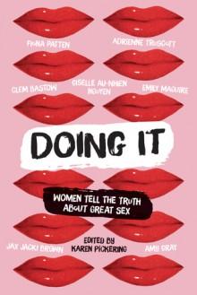 Doing It: A Sex-Positive Anthology - Karen Pickering
