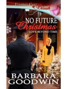 No Future Christmas (Love Beyond Time, Book One) - Barbara Goodwin