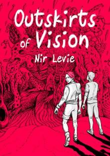 Outskirts of Vision: A Graphic Novel - Nir Levie, Nir Levie, Dekel Oved