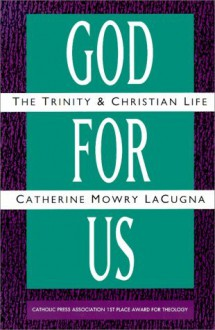 God for Us: The Trinity and Christian Life - Catherine M. Lacugna