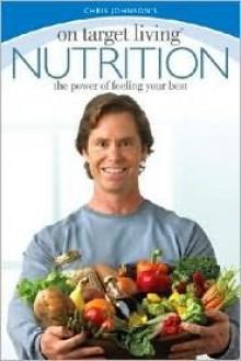 On Target Living Nutrition: The power of feeling your best - Chris Johnson