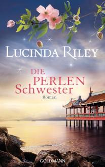 Die Perlenschwester: Roman - Die sieben Schwestern 4 - - Lucinda Riley,Sonja Hauser