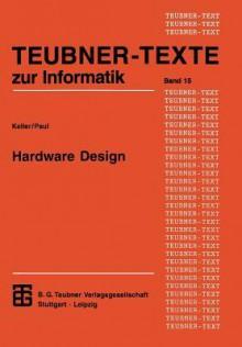 Hardware Design: Formaler Entwurf Digitaler Schaltungen - Jörg Keller, Wolfgang J. Paul