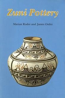 Zuni Pottery - Marian E. Rodee, James Ostler