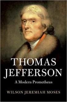 Thomas Jefferson: A Modern Prometheus - Wilson Jeremiah Moses