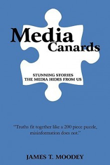 Media Canards: By a Liberal Turned Conservative - T. Moodey James T. Moodey, T. Moodey James T. Moodey