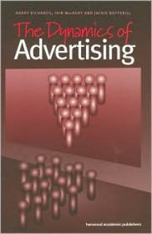 The Dynamics of Advertising - Barry Richards, Iain Macrury