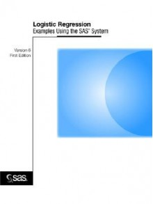 Logistic Regression Examples Using the SAS(R) System, Version 6, First Edition - SAS Institute, SAS Publishing