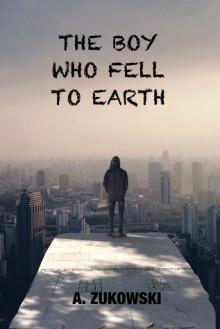 The Boy Who Fell to Earth - A. Zukowski