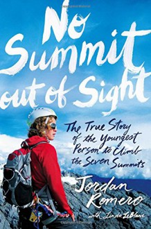 No Summit out of Sight: The True Story of the Youngest Person to Climb the Seven Summits - Jordan Romero,Linda LeBlanc
