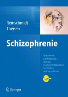 Schizophrenie (Manuale Psychischer Störungen Bei Kindern Und Jugendlichen) (German Edition) - Helmut Remschmidt, Frank Theisen