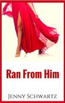 Ran From Him - Jenny Schwartz
